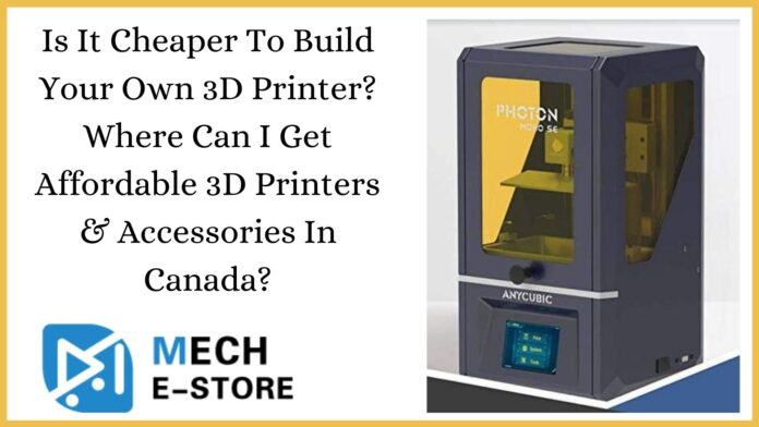 Is It Cheaper To Build Your Own 3D Printer Where Can I Get Affordable 3D Printers & Accessories In Canada