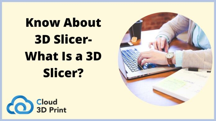 Know About 3D Slicer- What Is a 3D Slicer